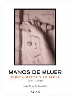 MANOS DE MUJER, REBECA MATTE Y SU EPOCA, 9789563160130
