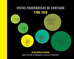 VISTAS PANORáMICAS DE SANTIAGO 1790 - 1910, 9789563160758