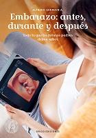 EMBARAZO: ANTES, DURANTE Y DESPUES, 9789563163872